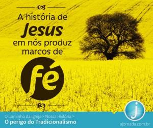 A história de Jesus em nós produz marcos de fé