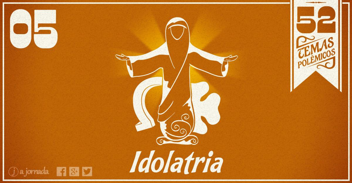 Idolatria - 52 Temas Polêmicos